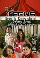 47 1/2 Things Teens Need to Know About Getting Along with Their Parents