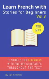 Learn French with Stories for Beginners Volume 315 French Stories for Beginners with English Glossaries throughout the text.【電子書籍】[ Fr?d?ric BIBARD ]