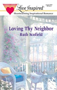 Loving Thy Neighbor (Mills & Boon Love Inspired)【電子書籍】[ Ruth Scofield ]