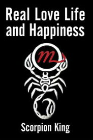 Real Love Life and Happiness【電子書籍】[ Scorpion King ]