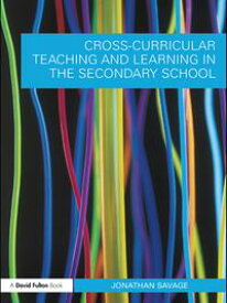Cross-Curricular Teaching and Learning in the Secondary School【電子書籍】[ Jonathan Savage ]