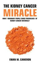 "The Kidney Cancer ""Miracle"" How 7 Ordinary People Cured Themselves of Kidney Cancer Naturally"