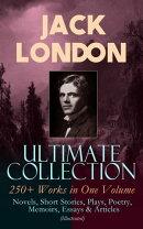 JACK LONDON Ultimate Collection: 250+ Works in One Volume: Novels, Short Stories, Plays, Poetry, Memoirs, Es…