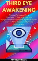Third Eye Awakening: How to Open your Third Eye Chakra, Observing, Spiritual Enlightement and Enhance Psychi…