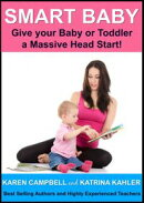 Smart Baby: Give Your Baby or Toddler a Massive Head Start!