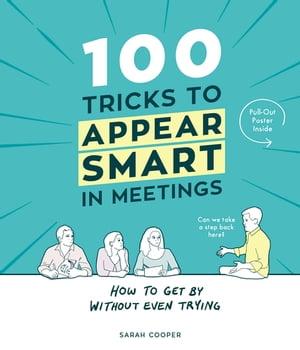 100 Tricks to Appear Smart In Meetings【電子書籍】[ Sarah Cooper ]
