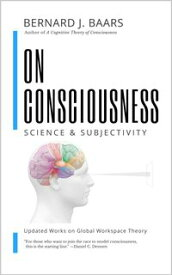ON CONSCIOUSNESSScience & Subjectivity - Updated Works on Global Workspace Theory【電子書籍】[ Bernard J. Baars ]