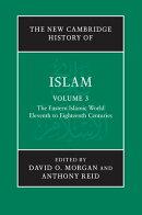 The New Cambridge History of Islam: Volume 3, The Eastern Islamic World, Eleventh to Eighteenth Centuries