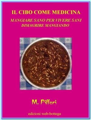 il cibo come medicina【電子書籍】[ Dr. Marcello Pifferi ]