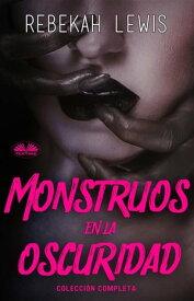 Monstruos En La OscuridadColecci?n Completa【電子書籍】[ Rebekah Lewis ]