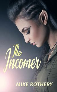 The Incomer【電子書籍】[ Mike Rothery ]