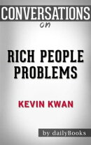 Rich People Problems (Crazy Rich Asians Trilogy): byKevin Kwann   Conversation Starters