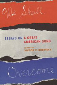 We Shall OvercomeEssays on a Great American Song【電子書籍】[ Victor V. Bobetsky ]
