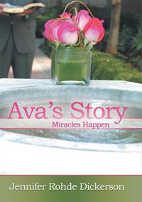 Ava'S StoryMiracles Happen【電子書籍】[ Jennifer Rohde Dickerson ]