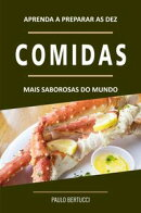 Aprenda a preparar as 10 comidas mais saborosas do mundo