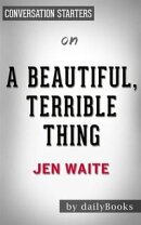 A Beautiful, Terrible Thing: A Memoir of Marriage and Betrayal byJen Waite   Conversation Starters