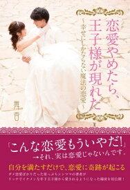 恋愛やめたら、王子様が現れた 〜幸せにしかならない魔法の恋愛〜【電子書籍】[ 舞香 ]