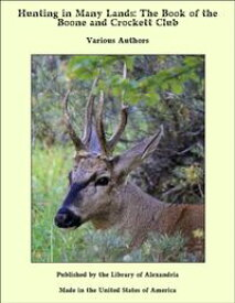 Hunting in Many Lands: The Book of the Boone and Crockett Club【電子書籍】[ Various Authors ]
