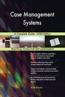 Case Management Systems A Complete Guide - 2020 Edition
