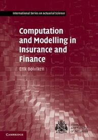 Computation and Modelling in Insurance and Finance【電子書籍】[ Erik B?lviken ]