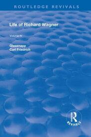 Revival: Life of Richard Wagner Vol. IV (1904)Art and Politics【電子書籍】[ Carl Francis Glasenapp ]