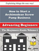 How to Start a Archimedean Screw Pump Business (Beginners Guide)