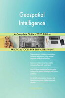 Geospatial Intelligence A Complete Guide - 2020 Edition
