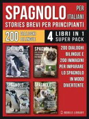 Spagnolo Per Italiani (Stories Brevi Per Principianti) - (4 libri in 1 Super Pack)