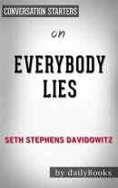 Everybody Lies: Big Data, New Data, and What the Internet Can Tell Us About Who We Really Are bySeth Steph…