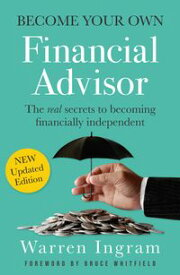 Become Your Own Financial AdvisorThe real secrets to becoming financially independent【電子書籍】[ Warren Ingram ]
