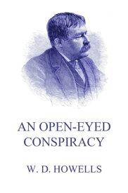 An Open-Eyed Conspiracy【電子書籍】[ William Dean Howells ]