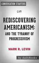 Rediscovering Americanism: And the Tyranny of Progressivism byMark R. Levin   Conversation Starters