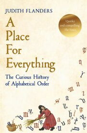 A Place For EverythingThe Curious History of Alphabetical Order【電子書籍】[ Judith Flanders ]