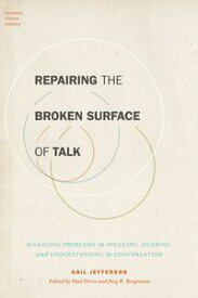 Repairing the Broken Surface of TalkManaging Problems in Speaking, Hearing, and Understanding in Conversation【電子書籍】[ Gail Jefferson ]