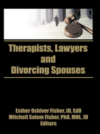 Therapists, Lawyers, and Divorcing Spouses【電子書籍】[ William Fisher ]