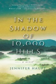 In the Shadow of 10,000 Hills【電子書籍】[ Jennifer Haupt ]