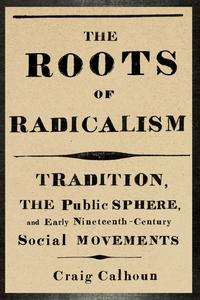 TheRootsofRadicalismTradition,thePublicSphere,andEarlyNineteenth-CenturySocialMovements