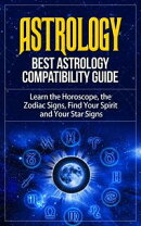 Astrology - Best Astrology Compatibility Guide. Learn the Horoscope, the Zodiac Signs, Find Your Spirit and …