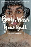 Boy, Wash Your Butt