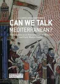 Can We Talk Mediterranean?Conversations on an Emerging Field in Medieval and Early Modern Studies【電子書籍】