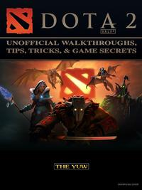 Dota2UnofficialWalkthroughs,Tips,Tricks,&GameSecrets