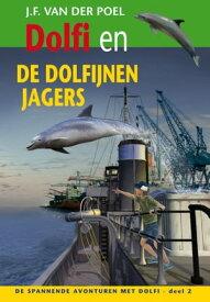 Dolfi en de dolfijnenjagers【電子書籍】[ J.F. van der Poel ]