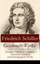 Gesammelte Werke: Dramen, Gedichte, Erzählungen, Theoretische Schriften und Historiografische Werke (Über …