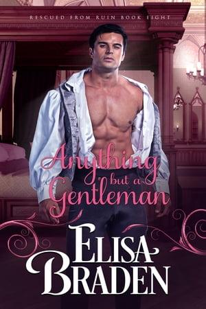 Anything but a Gentleman【電子書籍】[ Elisa Braden ]