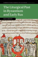 The Liturgical Past in Byzantium and Early Rus