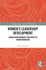 Women's Leadership DevelopmentCaring Environments and Paths to Transformation【電子書籍】[ Gelaye Debebe ]