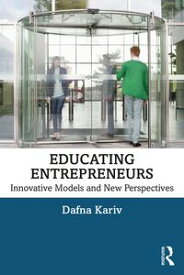 Educating EntrepreneursInnovative Models and New Perspectives【電子書籍】[ Dafna Kariv ]
