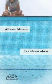 La vida en obras【電子書籍】[ Alberto Marcos ]