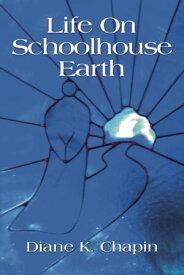 Life on Schoolhouse Earth【電子書籍】[ Diane K. Chapin ]