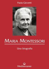 Maria Montessori Una biografia【電子書籍】[ Paola Giovetti ]